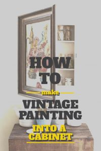 How to make vintage painting into a cabinet